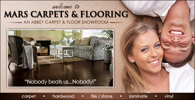 "Welcome to Mars Carpets & Flooring An Abbey Carpet & Floor Showroom.  ""Nobody beats us...Nobody!"""